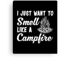 Funny Camping Gift, Just Want Smell Like A Campfire T-Shirt Canvas Print