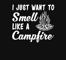 Funny Camping Gift, Just Want Smell Like A Campfire T-Shirt Unisex T-Shirt