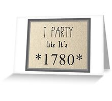 I party like its 1780 Greeting Card