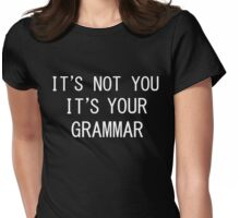 Its not you Its your grammar - Funny shirt Womens Fitted T-Shirt