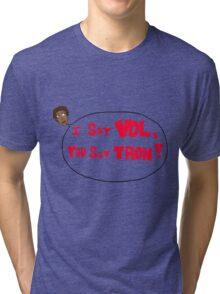 Set- I say Vol, You say Tron! Tri-blend T-Shirt