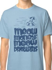 Meow Money Meow Problems Classic T-Shirt