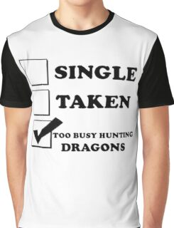 too busy hunting dragons Graphic T-Shirt