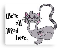 We're All Mad Here - Cheshire Cat Canvas Print
