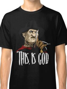 Freddy Krueger - This, is god Classic T-Shirt