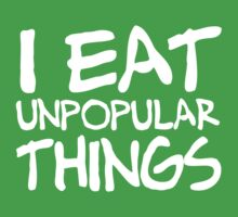 I EAT UNPOPULAR THINGS by The UnPopular Pea (& Carrot)