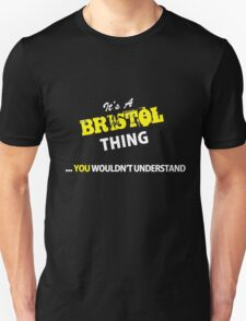 It's a BRISTOL thing, you wouldn't understand !! T-Shirt