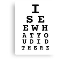 I See What You Did There Canvas Print