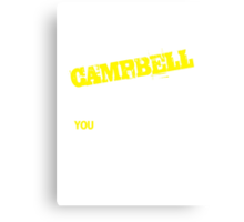 It's a CAMPBELL thing, you wouldn't understand !! Canvas Print
