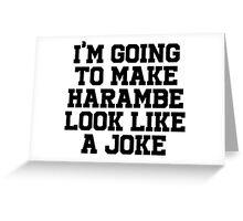 I'm going to make Harambe look like a Joke Greeting Card