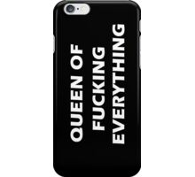 Queen of fucking everything iPhone Case/Skin