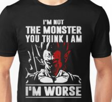 I'm not the Monster - I'm Worse Unisex T-Shirt