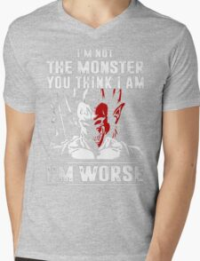 I'm not the Monster - I'm Worse Mens V-Neck T-Shirt
