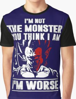 I'm not the Monster - I'm Worse Graphic T-Shirt