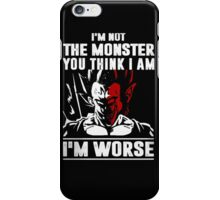 I'm not the Monster - I'm Worse iPhone Case/Skin