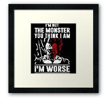 I'm not the Monster - I'm Worse Framed Print