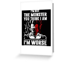I'm not the Monster - I'm Worse Greeting Card