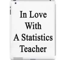 In Love With A Statistics Teacher  iPad Case/Skin