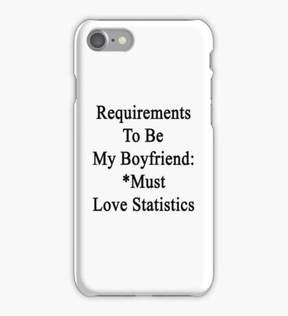 Requirements To Be My Boyfriend: *Must Love Statistics  iPhone Case/Skin