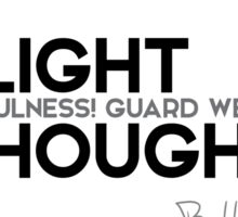delight in heedfulness! guard well your thoughts! - buddha Sticker
