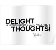 delight in heedfulness! guard well your thoughts! - buddha Poster