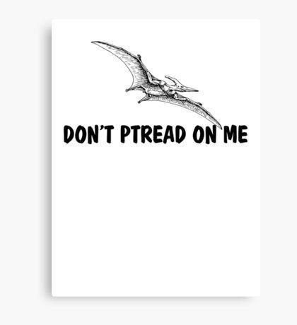 Don't ptread on me Canvas Print