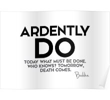 ardently do today what must be done - buddha Poster