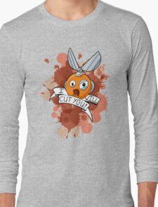 I WILL CUT YOU! Long Sleeve T-Shirt