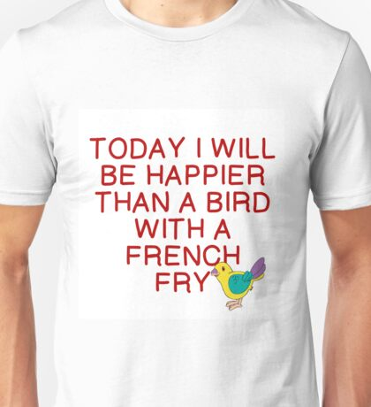 HAPPIER THAN BIRD WITH FRENCH FRY Unisex T-Shirt