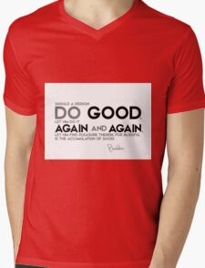 should a person do good, let him do it again and again - buddha Mens V-Neck T-Shirt