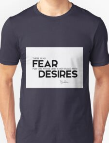 no fear: mind is not filled with desires - buddha Unisex T-Shirt