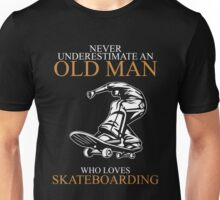 Never Underestimate An Old Man With A Skateboarding T-shirts Unisex T-Shirt