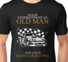 Never Underestimate An Old Man With A Slot Car Racing T-shirts Unisex T-Shirt