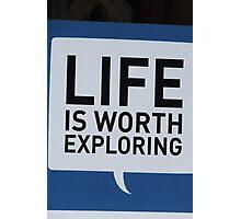 Life is Worth Exploring Photographic Print