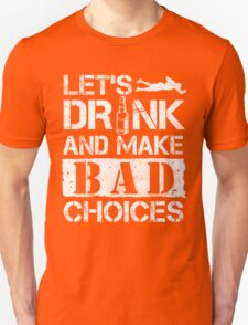 Lets Drink And Make Bad Choices T Shirt Unisex T-Shirt