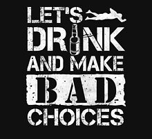 Lets Drink And Make Bad Choices T Shirt Womens Fitted T-Shirt