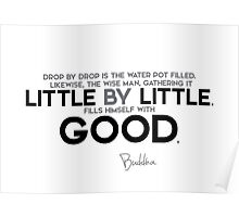 drop by drop, little by little - buddha Poster