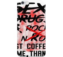 Just Coffe for me ,Thanks iPhone Case/Skin
