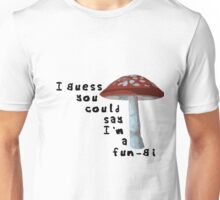 I guess you could say I'm a Fun-gi Unisex T-Shirt