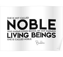 by not harming living beings one is called noble - buddha Poster