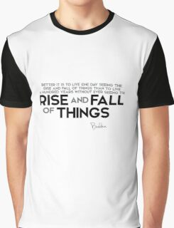 better it is to live one day seeing the rise and fall of things - buddha Graphic T-Shirt