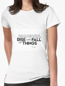 better it is to live one day seeing the rise and fall of things - buddha Womens Fitted T-Shirt