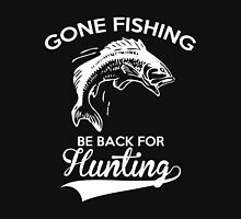 Hunting - Gone Fishing Be Back For Hunting T-shirts Unisex T-Shirt