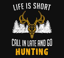 Hunting - Life Is Short Call In Late And Go Hunting T-shirts Unisex T-Shirt