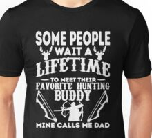 Hunting - Some People Wait A Lifetime To Meet Their Favorite Hunting Buddy Mine Calls Me Dad T-shirts Unisex T-Shirt