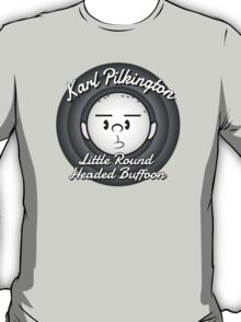 Karl - The round headed buffoon T-Shirt