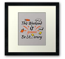 This Weekend Is Gonna Be Lit...eray! #BookReaders #ILoveBooks Framed Print