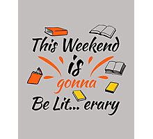 This Weekend Is Gonna Be Lit...eray! #BookReaders #ILoveBooks Photographic Print