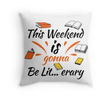 This Weekend Is Gonna Be Lit...eray! #BookReaders #ILoveBooks Throw Pillow