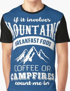 If It Involves Mountains, Breakfast Food, Coffee or Campfires Count Me In  Graphic T-Shirt